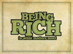 Being Rich, in What Matters Most; GOOD NEWS & BAD NEWS